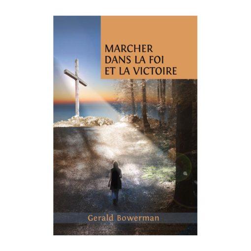 Marcher dans la foi et la victoire